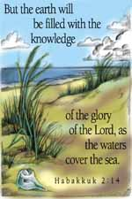 But the earth will be filled with the knowledge of the glory of the the Lord, as the water covers the sea. Habbakuk 2:14 Color