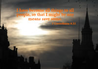 I have become all things to all people, so that I might by any means save some.--1 Corinthians 9.22