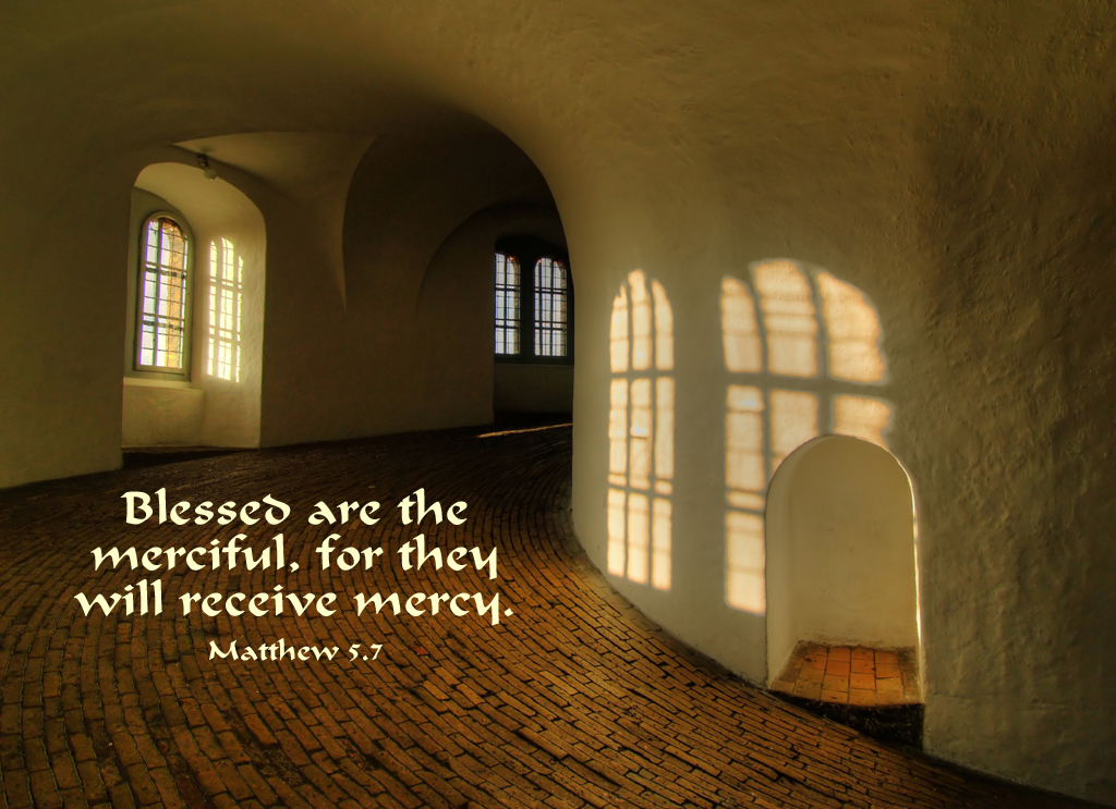 Blessed are those who are merciful for they will receive mercy.