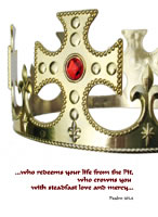 ...who redeems your life from the Pit, who crowns you  with steadfast love and mercy... Psalm 103.4